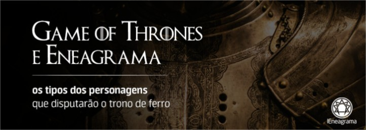 Game of Thrones e eneagrama: os tipos dos personagens que disputam o trono de ferro